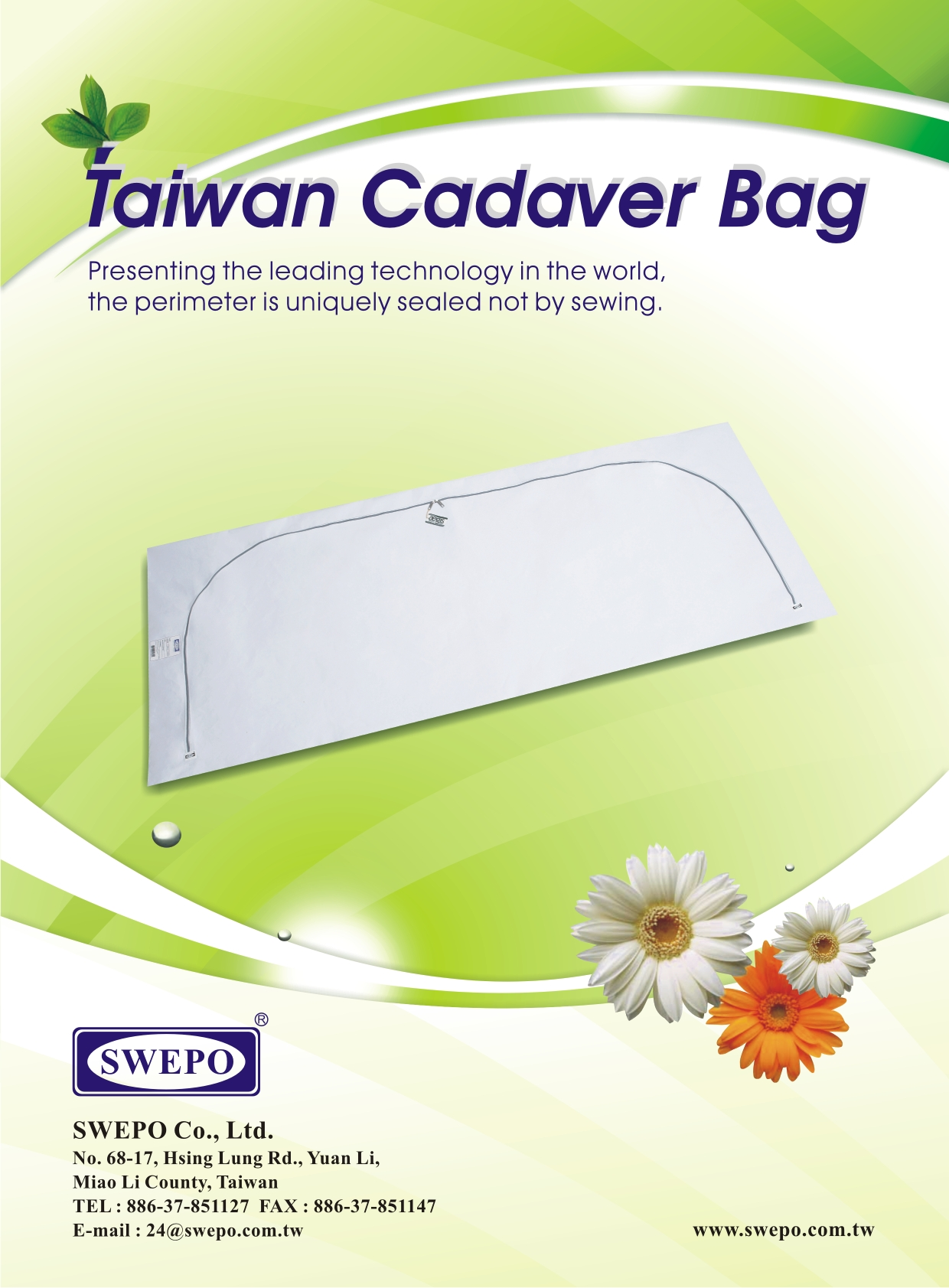 SWEPO BODY BAG (1) Made in Taiwan. Representing the leading technology in the world and the perimeter is uniquely sealed not by sewing. (2) The products are made of PEVA material which is specially developed by Swepo. It is extremely stronger to support up to 150 kgs. (3) Non toxic and odorless when being burned. (4) Resistance coldness down to -60°C. (5) Distinctive zipper sewing technique, sturdy and excellent. (6) Unique design of white zipper tape with gray zipper chain. (7) Using #5 nylon zipper with double sliders, 4 pullers attached to each of the inside and outside of each slider, so that in case the deceased therein revives during handling process, the bag can be easily opened by pulling the slider from inside. (8) Excellent nonskid surface of the body bag enabling easy handling. (9) Packed in a unique silver gray outer package to give a sense of high value. (10) We offer customized screen printing on body bags.  (11) Taiwan Patent No.M 288814           China Patent No.ZL 01 1 20066.9 We offer the printing service. SWEPO Co., Ltd. TEL: 886-37-851127 FAX: 886-37-851147 E-mail: 24@swepo.com.tw